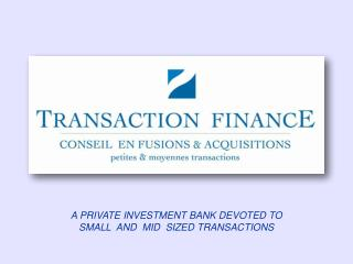 A PRIVATE INVESTMENT BANK DEVOTED TO  SMALL  AND  MID  SIZED TRANSACTIONS