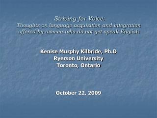 Kenise Murphy Kilbride,  Ph.D Ryerson University Toronto, Ontario October 22, 2009