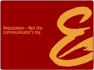 Reputation - Not the communicator's toy