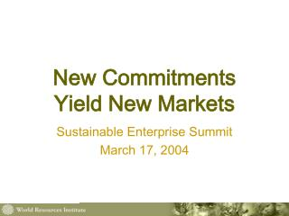 New Commitments  Yield New Markets