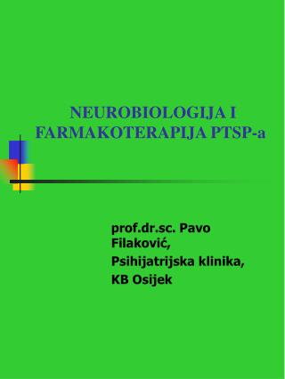 NEUROBIOLOGIJA I FARMAKOTERAPIJA PTSP-a