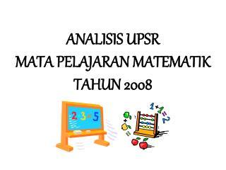 ANALISIS UPSR  MATA PELAJARAN MATEMATIK TAHUN 2008