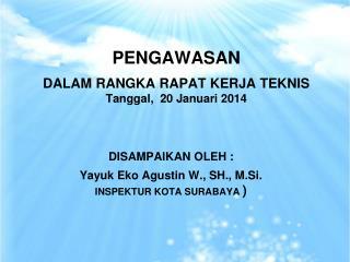 PENGAWASAN DALAM RANGKA RAPAT KERJA TEKNIS Tanggal ,  20 Januari 2014