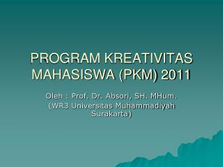 PROGRAM KREATIVITAS MAHASISWA (PKM) 2011