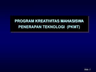 PROGRAM KREATIVITAS MAHASISWA PENERAPAN TEKNOLOGI  (PKMT)