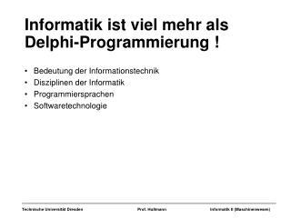 Informatik ist viel mehr als Delphi-Programmierung !