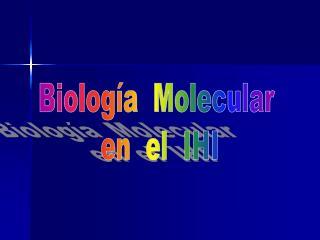 Biología  Molecular  en  el  IHI