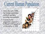 Since the early 1800s, the human population on Earth has been growing exponentially.  Current world population estimate