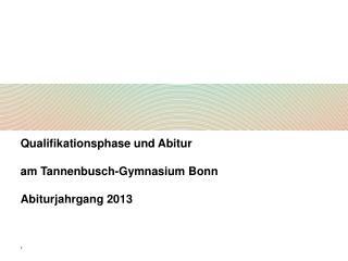Qualifikationsphase und Abitur  am Tannenbusch-Gymnasium Bonn Abiturjahrgang 2013