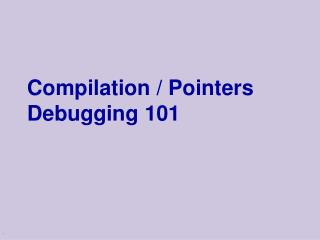 Compilation / Pointers Debugging 101