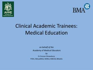 Clinical Academic Trainees: Medical Education