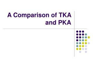 A Comparison of TKA and PKA