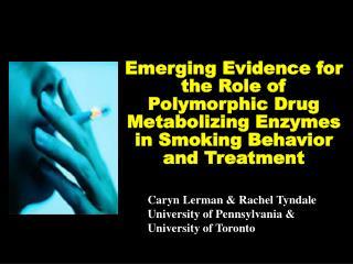 Caryn Lerman & Rachel Tyndale University of Pennsylvania & University of Toronto