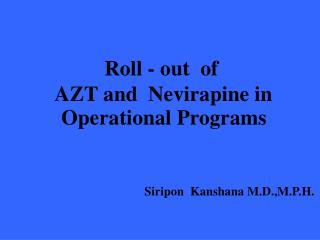 Roll - out  of   AZT and  Nevirapine in   Operational Programs