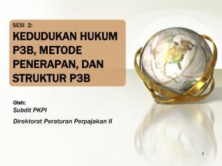 S ESI   2 : KEDUDUKAN HUKUM P3B, METODE PENERAPAN, DAN STRUKTUR P3B
