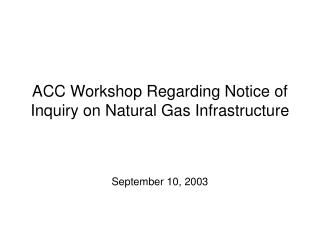 ACC Workshop Regarding Notice of Inquiry on Natural Gas Infrastructure