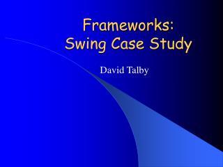 Frameworks: Swing Case Study