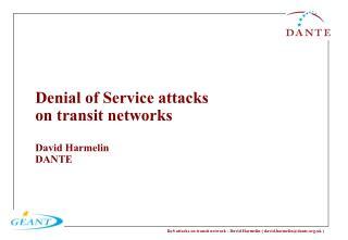 Denial of Service attacks  on transit networks David Harmelin  DANTE