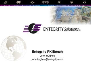 Entegrity PKIBench John Hughes john.hughes@entegrity