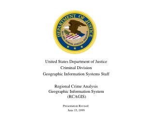 United States Department of Justice Criminal Division Geographic Information Systems Staff  Regional Crime Analysis  Geo
