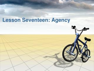 Lesson Seventeen: Agency