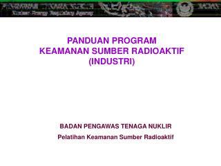 PANDUAN  PROGRAM  KEAMANAN SUMBER RADIOAKTIF ( INDUSTRI )