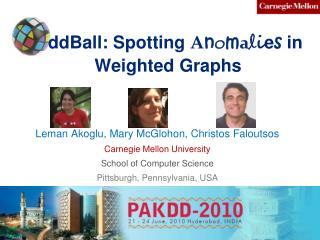 ddBall: Spotting  A n o m a l i e s  in  Weighted Graphs