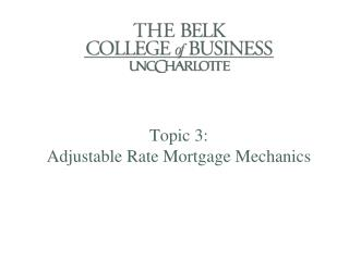 Topic 3:  Adjustable Rate Mortgage Mechanics