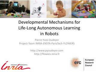 Developmental Mechanisms for  Life-Long Autonomous Learning  in Robots