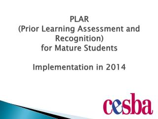 PLAR  (Prior Learning Assessment and Recognition)  for Mature Students Implementation in 2014
