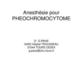 Anesth sie pour PHEOCHROMOCYTOME    Dr  G.PAVIE  SAR2 H pital TROUSSEAU 37044 TOURS CEDEX g.paviechu-tours.fr