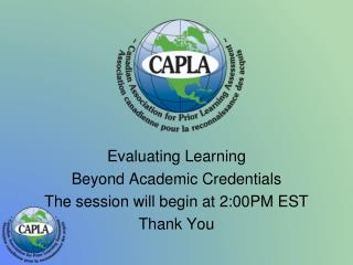 Evaluating Learning  Beyond Academic Credentials The session will begin at 2:00PM EST Thank You