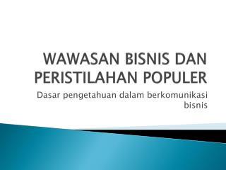 WAWASAN BISNIS DAN PERISTILAHAN POPULER