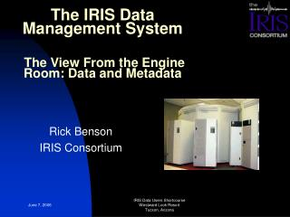 The IRIS Data Management System  The View From the Engine Room: Data and Metadata