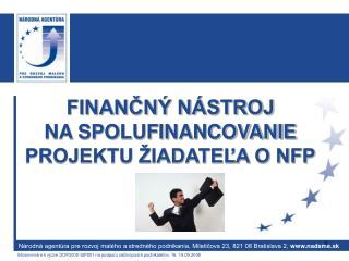FINANČNÝ NÁSTROJ NA SPOLUFINANCOVANIE PROJEKTU ŽIADATEĽA O NFP