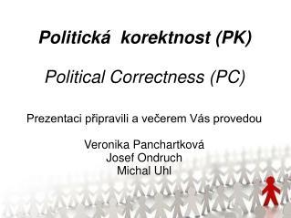 Politická  korektnost (PK) Political Correctness (PC)