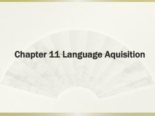 Chapter 11 Language Aquisition