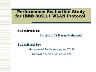 Performance Evaluation Study for IEEE 802.11 WLAN Protocol.