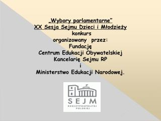 """""""Wybory parlamentarne""""  XX Sesja Sejmu Dzieci i Młodzieży   konkurs  organizowany  przez:"""