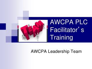 AWCPA PLC  Facilitator ' s Training