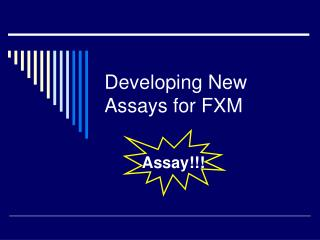Developing New Assays for FXM