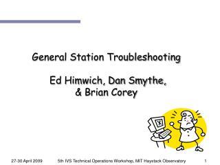 General Station Troubleshooting  Ed Himwich, Dan Smythe, & Brian Corey