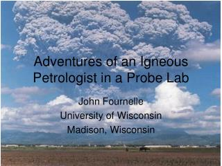 Adventures of an Igneous Petrologist in a Probe Lab