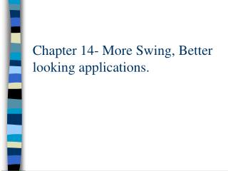 Chapter 14- More Swing, Better looking applications.