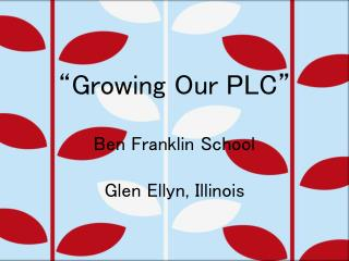 Growing Our PLC Ben Franklin Team Glen Ellyn, IL