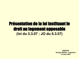 Présentation de la loi instituant le droit au logement opposable (loi du 5.3.07 : JO du 6.3.07)