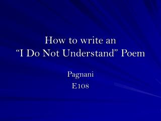 How to write an  I Do Not Understand  Poem