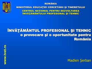 ROM ÂNIA MINISTERUL EDUCAŢIE I  CERCETĂRII ŞI TINERETULUI
