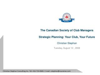 The Canadian Society of Club Managers Strategic Planning: Your Club, Your Future