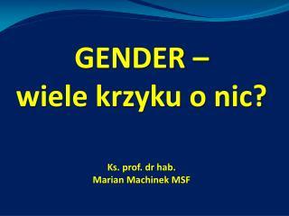 GENDER – wiele krzyku o nic? Ks. prof. dr hab.  Marian Machinek MSF